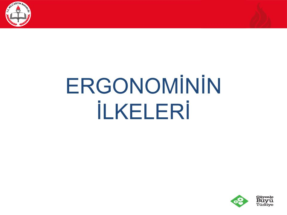 ERGONOMİNİN İLKELERİ Word ergonomics is unusual.
