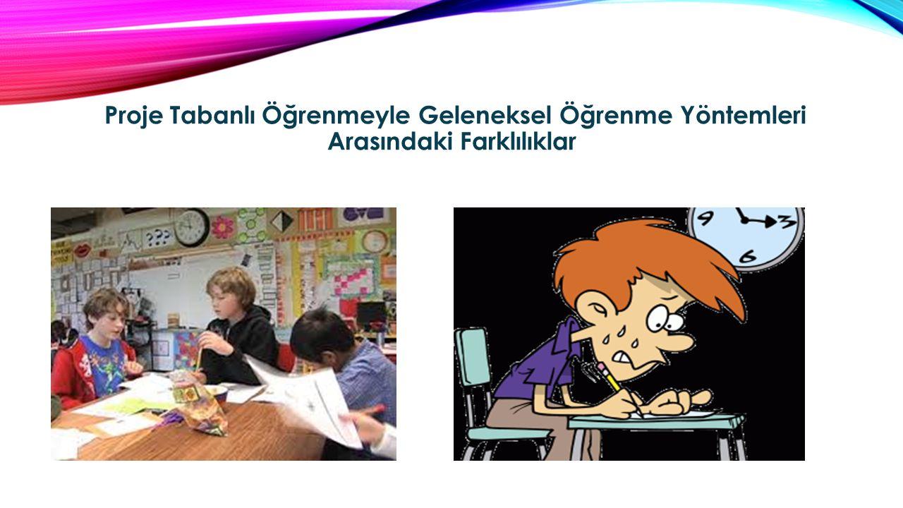 Proje Tabanlı Öğrenmeyle Geleneksel Öğrenme Yöntemleri Arasındaki Farklılıklar