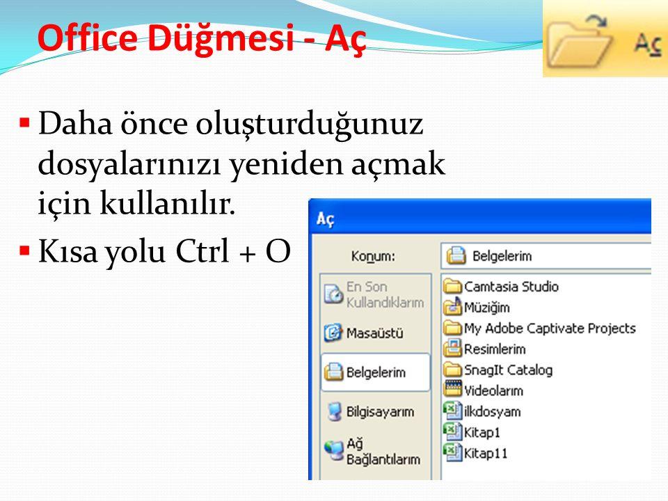 Office Düğmesi - Aç Daha önce oluşturduğunuz dosyalarınızı yeniden açmak için kullanılır.