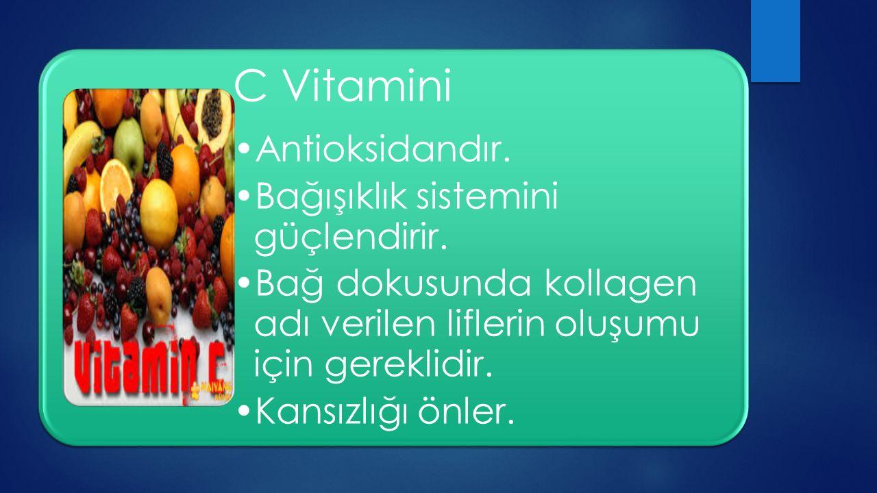 C Vitamini Antioksidandır. Bağışıklık sistemini güçlendirir.