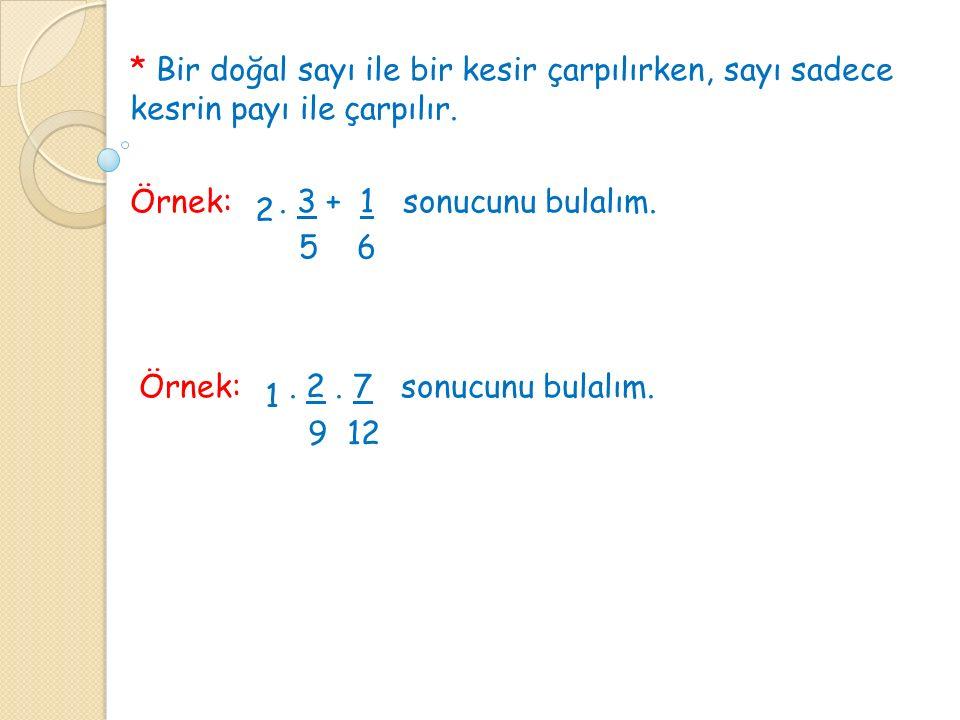 * Bir doğal sayı ile bir kesir çarpılırken, sayı sadece kesrin payı ile çarpılır.