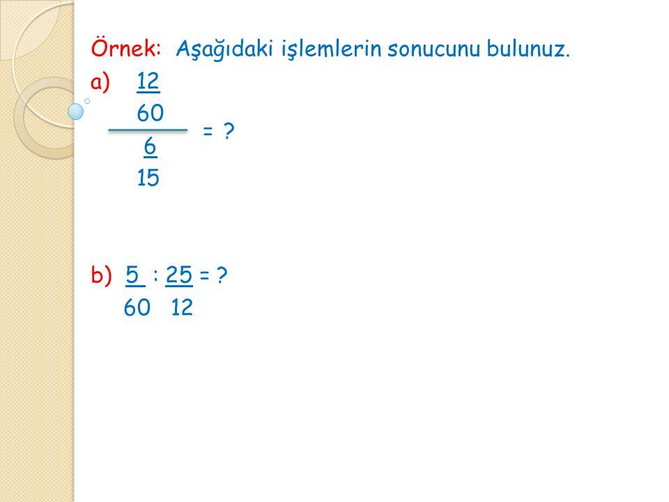 Örnek: Aşağıdaki işlemlerin sonucunu bulunuz.