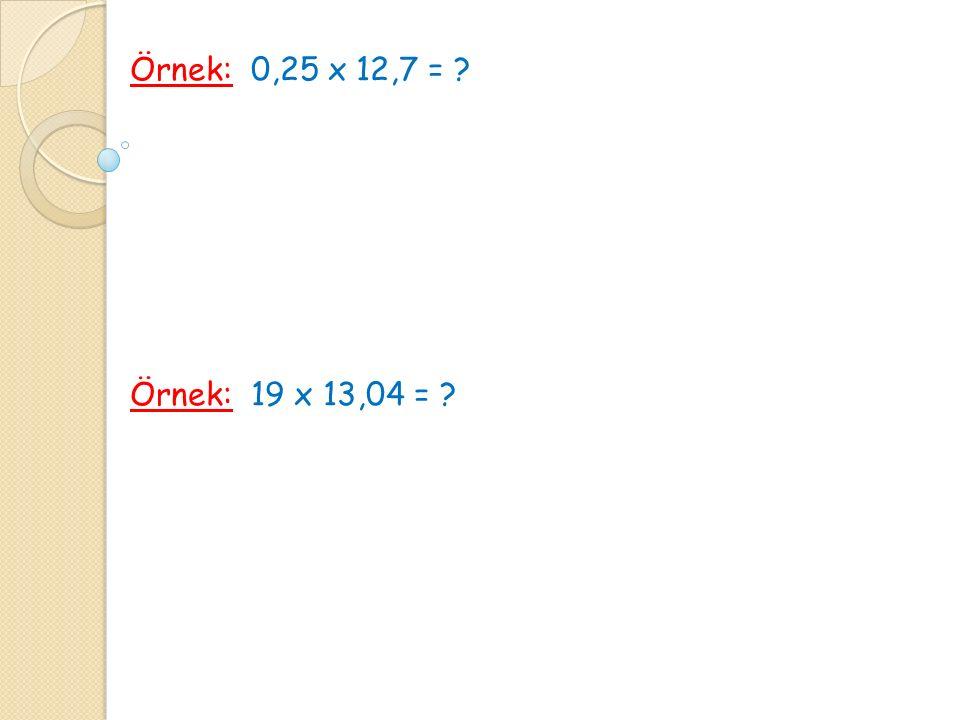 Örnek: 0,25 x 12,7 = Örnek: 19 x 13,04 =
