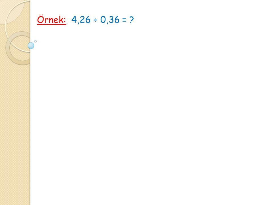 Örnek: 4,26 ÷ 0,36 =