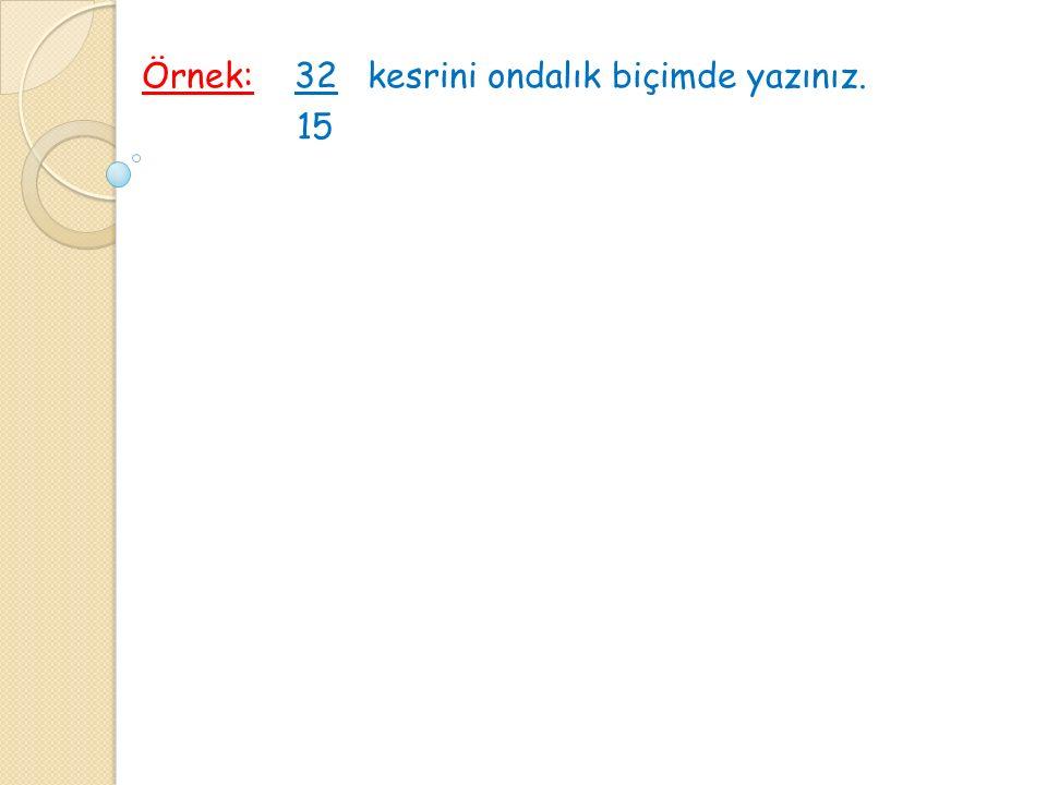 Örnek: 32 kesrini ondalık biçimde yazınız. 15
