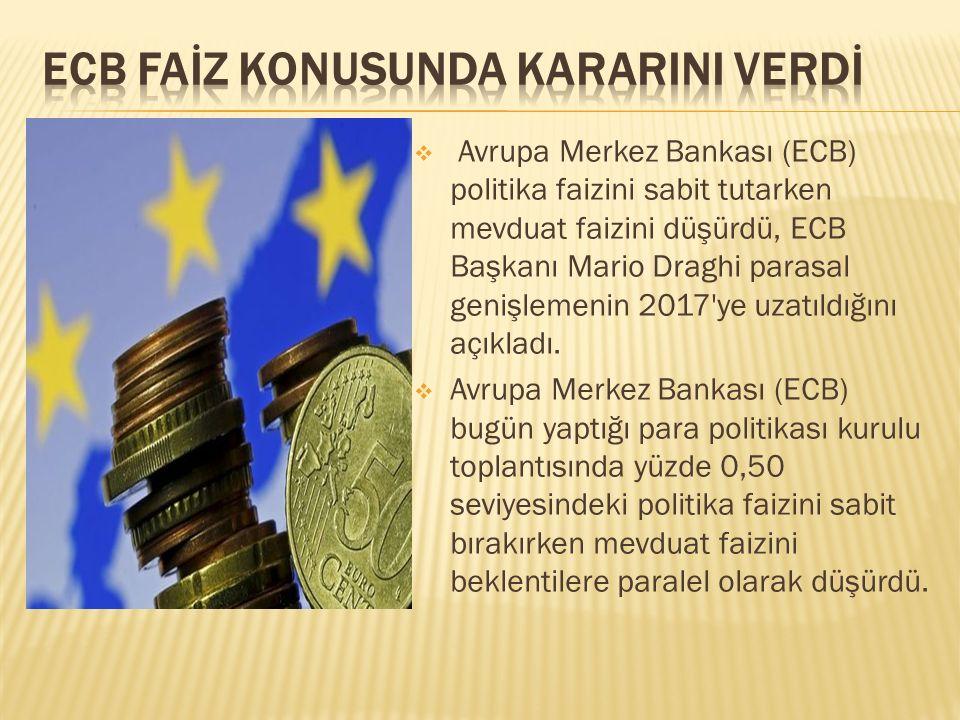 ECB faİz konusunda kararInI verdİ