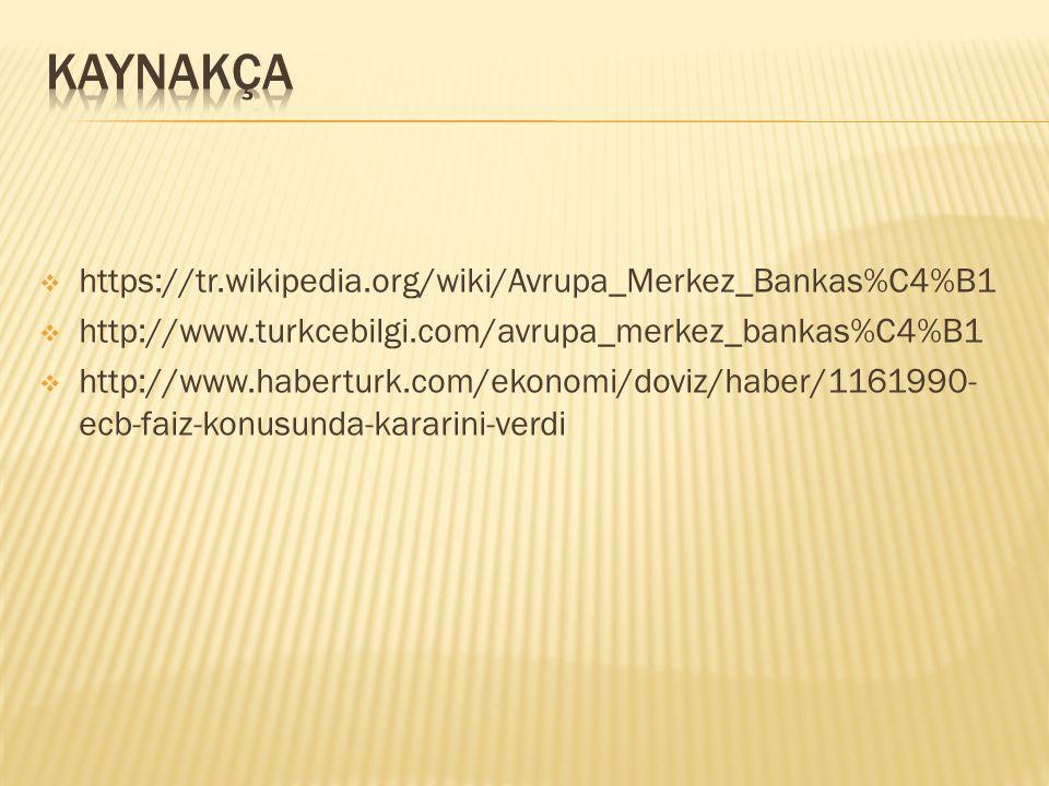 kaynakça https://tr.wikipedia.org/wiki/Avrupa_Merkez_Bankas%C4%B1
