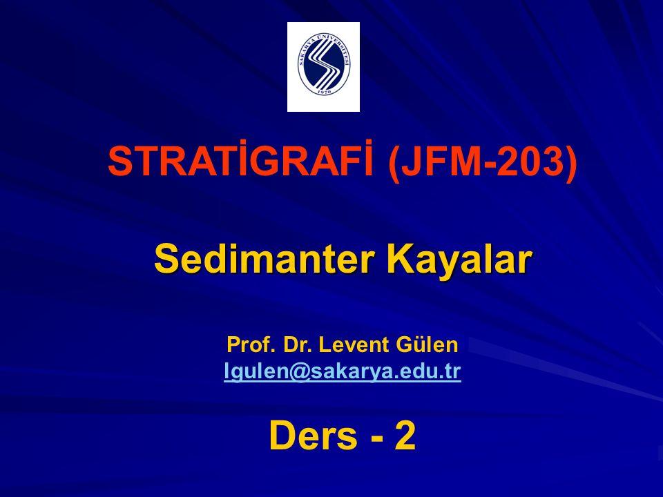 STRATİGRAFİ (JFM-203) Sedimanter Kayalar Ders - 2