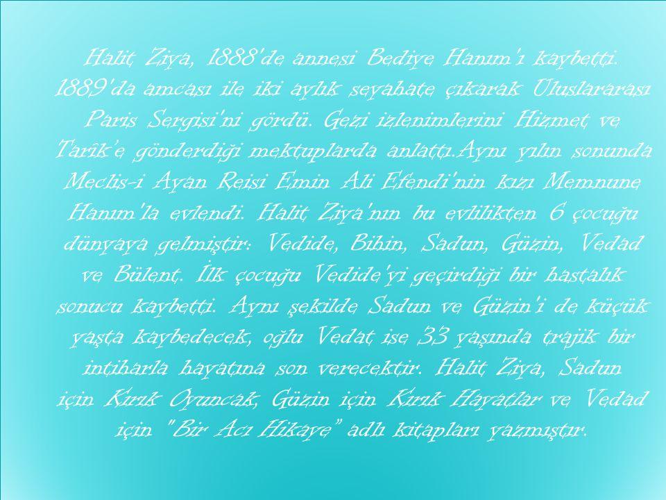 Halit Ziya, 1888 de annesi Bediye Hanım ı kaybetti
