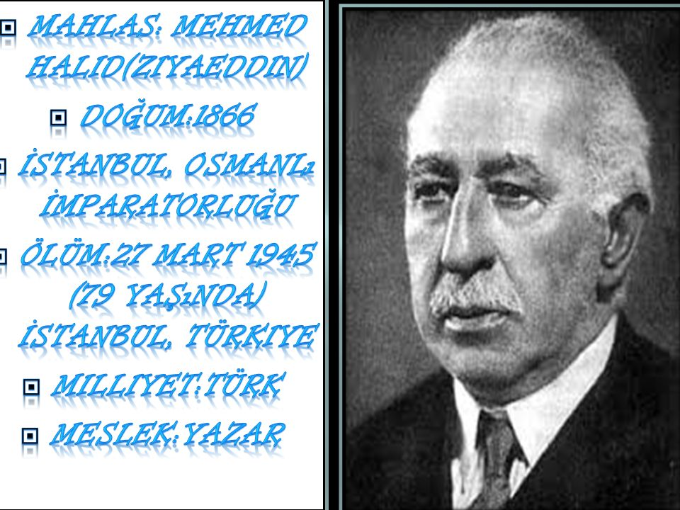 Mahlas: Mehmed Halid(Ziyaeddin) Doğum:1866