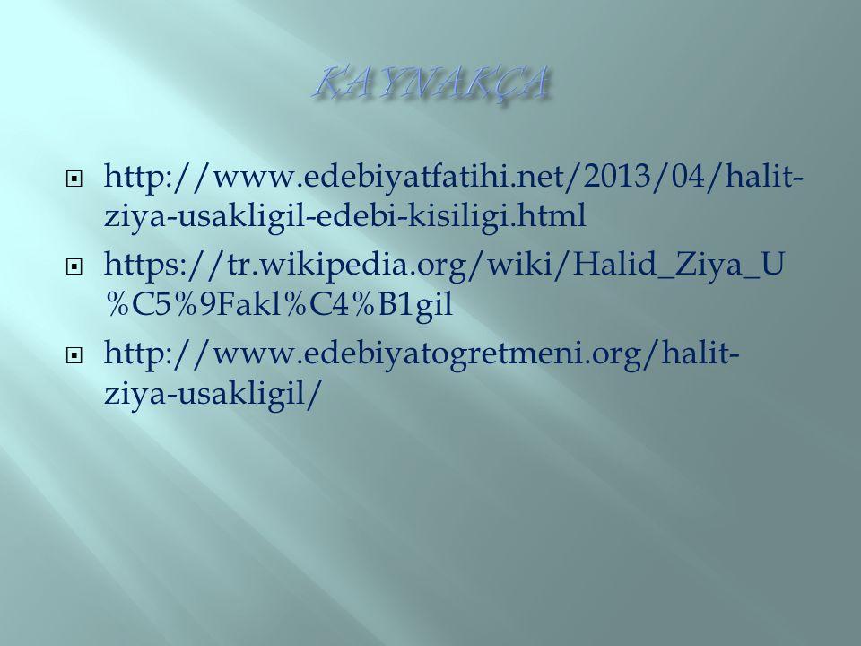 KAYNAKÇA http://www.edebiyatfatihi.net/2013/04/halit-ziya-usakligil-edebi-kisiligi.html.