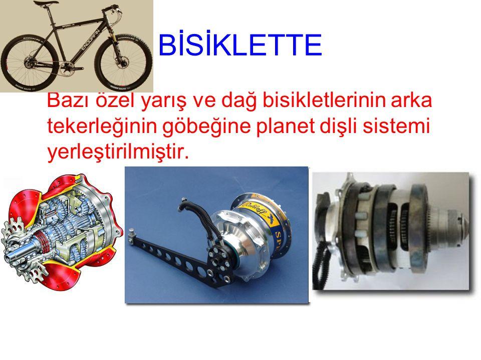 BİSİKLETTE Bazı özel yarış ve dağ bisikletlerinin arka tekerleğinin göbeğine planet dişli sistemi yerleştirilmiştir.