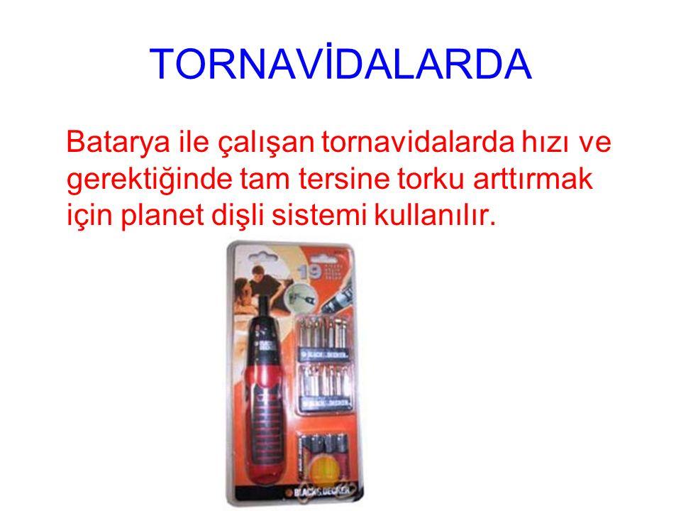 TORNAVİDALARDA Batarya ile çalışan tornavidalarda hızı ve gerektiğinde tam tersine torku arttırmak için planet dişli sistemi kullanılır.