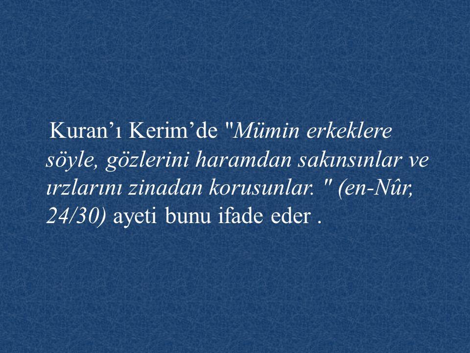 Kuran'ı Kerim'de Mümin erkeklere söyle, gözlerini haramdan sakınsınlar ve ırzlarını zinadan korusunlar.