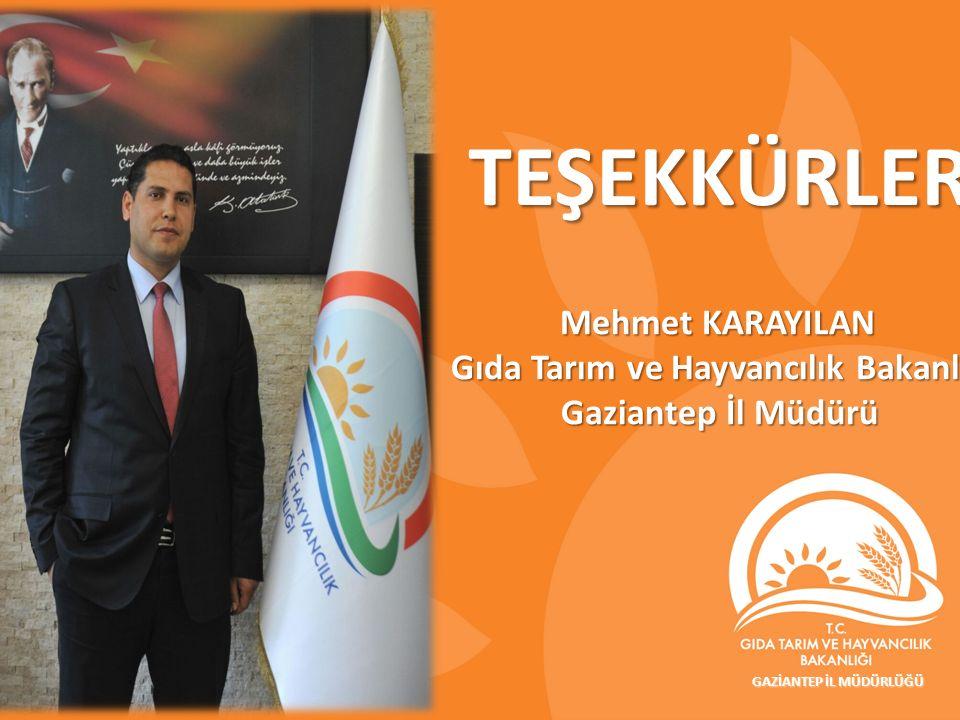 TEŞEKKÜRLER Mehmet KARAYILAN Gıda Tarım ve Hayvancılık Bakanlığı
