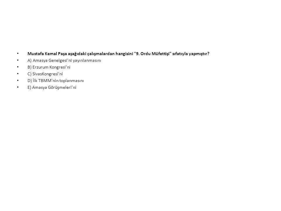 Mustafa Kemal Paşa aşağıdaki çalışmalardan hangisini 9
