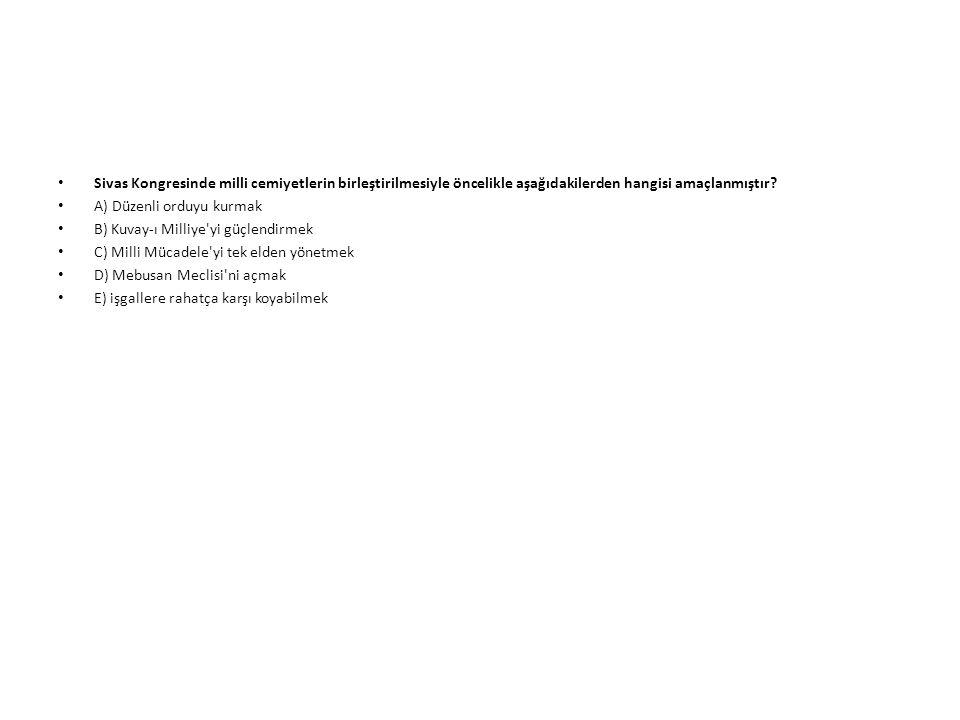 Sivas Kongresinde milli cemiyetlerin birleştirilmesiyle öncelikle aşağıdakilerden hangisi amaçlanmıştır