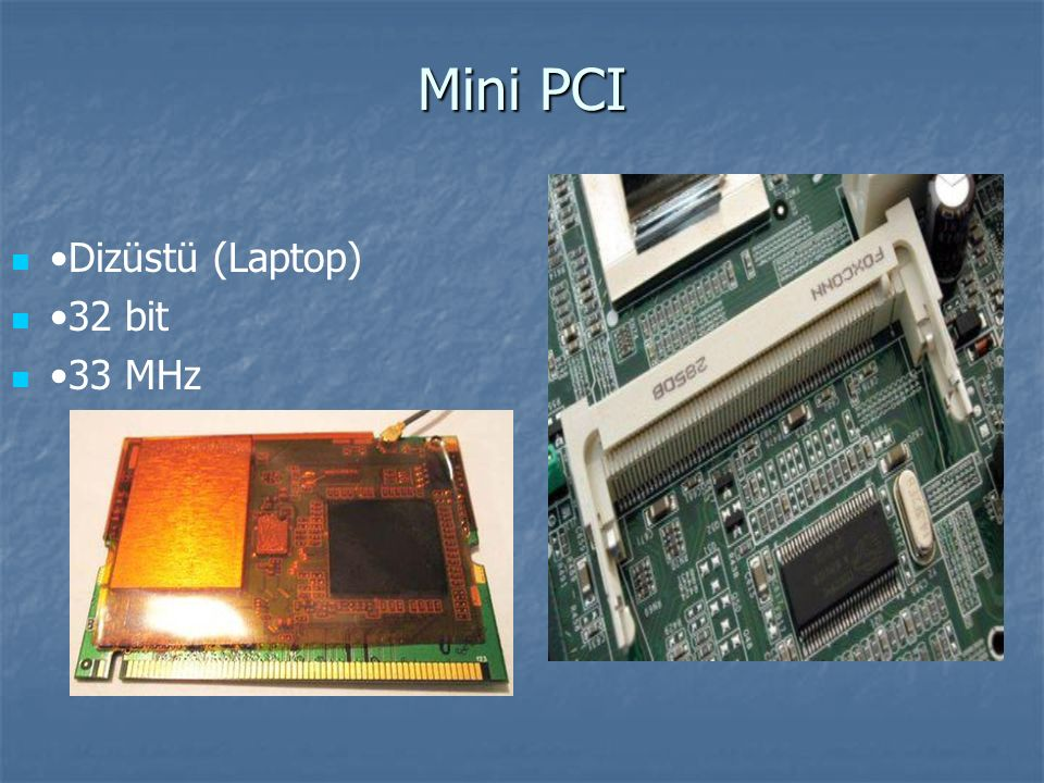 Mini PCI •Dizüstü (Laptop) •32 bit •33 MHz