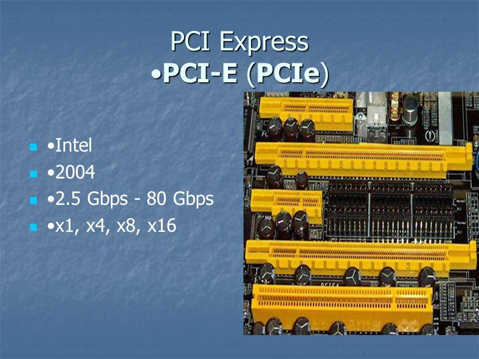 PCI Express •PCI-E (PCIe)