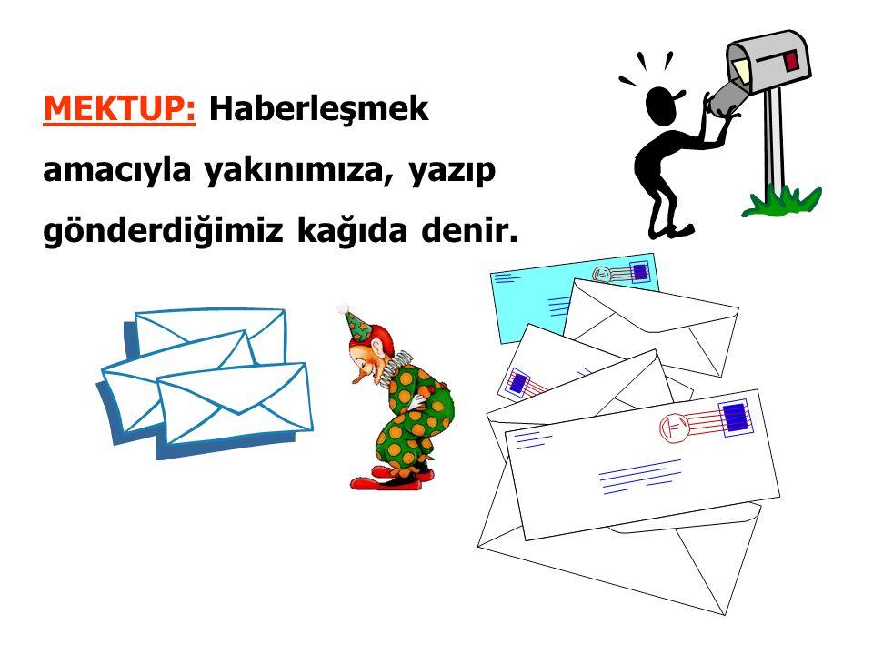MEKTUP: Haberleşmek amacıyla yakınımıza, yazıp gönderdiğimiz kağıda denir.