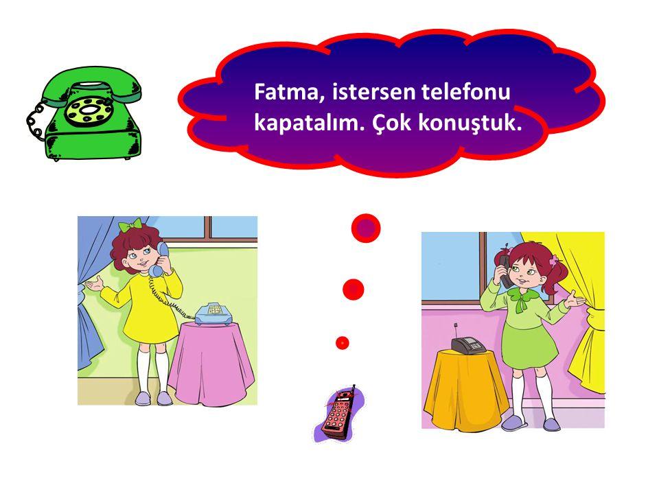 Fatma, istersen telefonu