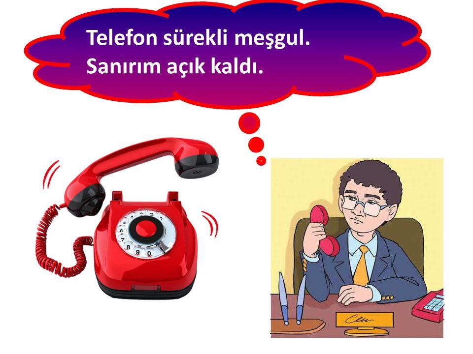 Telefon sürekli meşgul.