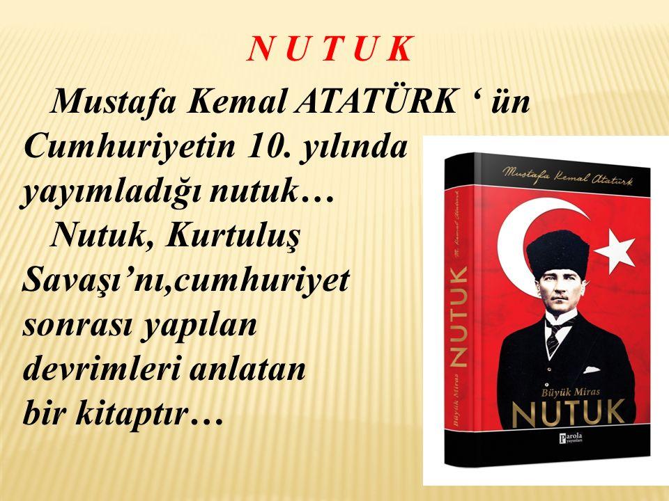 N U T U K Mustafa Kemal ATATÜRK ' ün. Cumhuriyetin 10. yılında. yayımladığı nutuk… Nutuk, Kurtuluş.