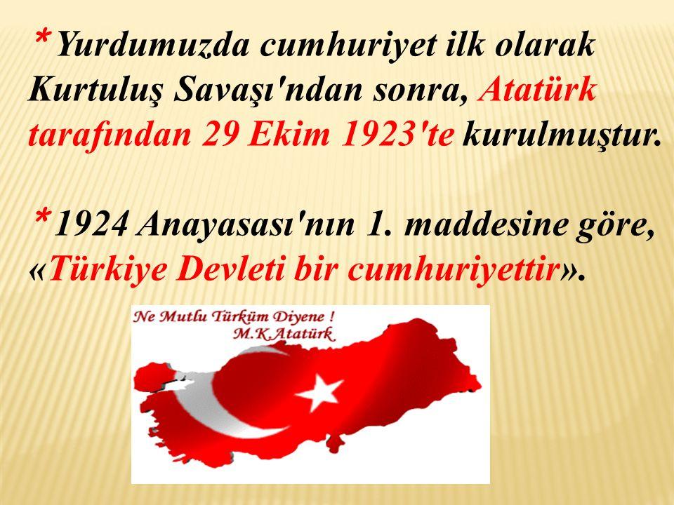 * Yurdumuzda cumhuriyet ilk olarak Kurtuluş Savaşı ndan sonra, Atatürk tarafından 29 Ekim 1923 te kurulmuştur.