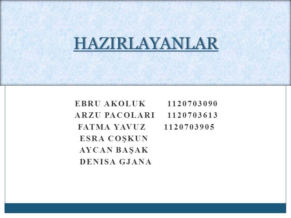 HAZIRLAYANLAR Ebru akoluk 1120703090 Arzu pacolari 1120703613