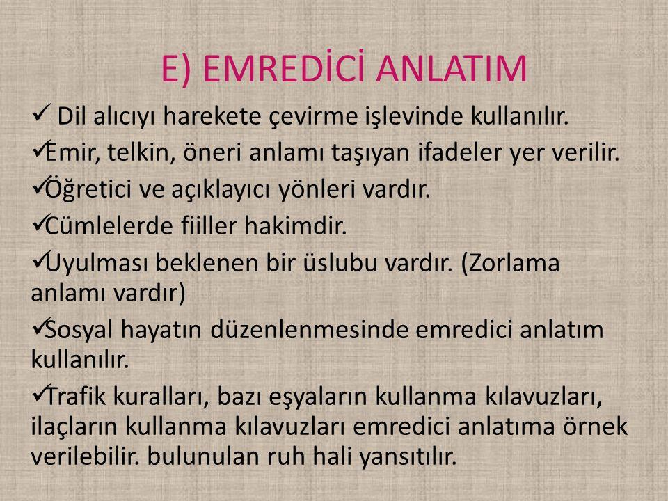 E) EMREDİCİ ANLATIM Dil alıcıyı harekete çevirme işlevinde kullanılır.