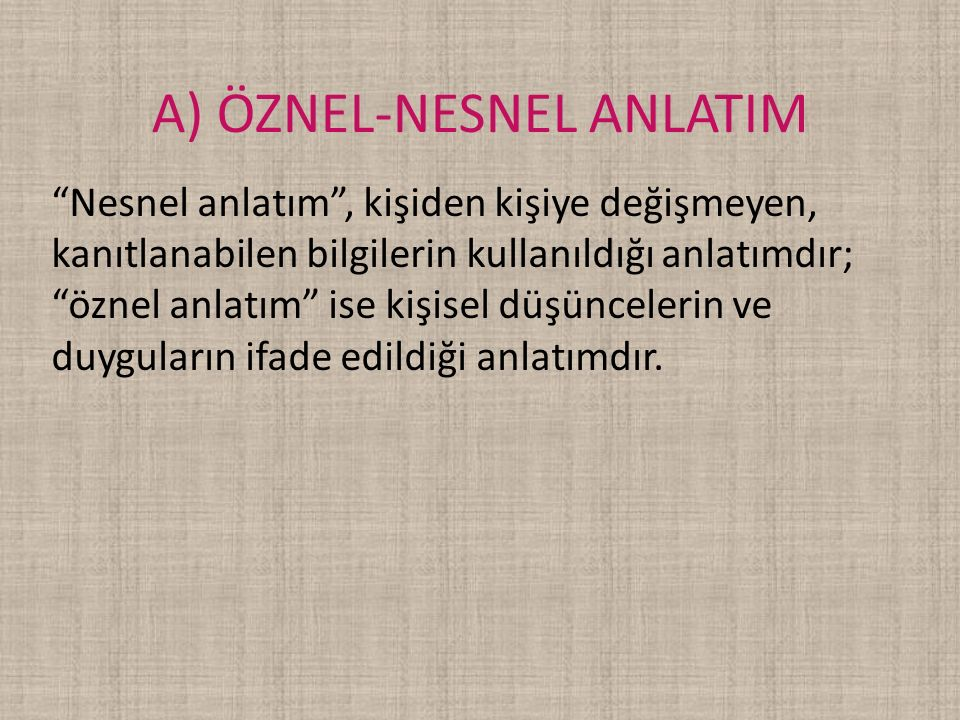 A) ÖZNEL-NESNEL ANLATIM
