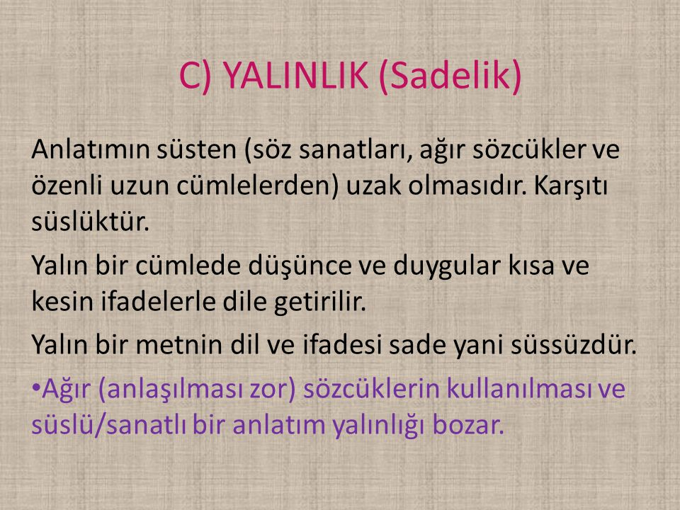 C) YALINLIK (Sadelik) Anlatımın süsten (söz sanatları, ağır sözcükler ve özenli uzun cümlelerden) uzak olmasıdır. Karşıtı süslüktür.