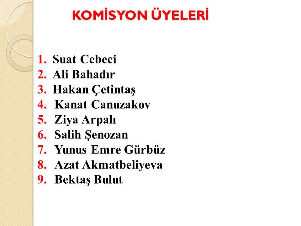 KOMİSYON ÜYELERİ Suat Cebeci Ali Bahadır Hakan Çetintaş