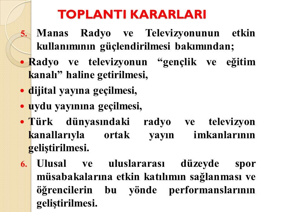 TOPLANTI KARARLARI Manas Radyo ve Televizyonunun etkin kullanımının güçlendirilmesi bakımından;