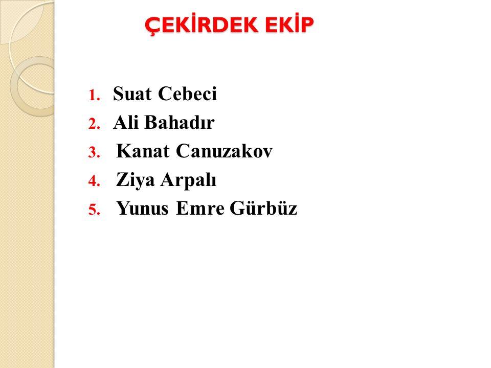 ÇEKİRDEK EKİP Suat Cebeci Ali Bahadır Kanat Canuzakov Ziya Arpalı