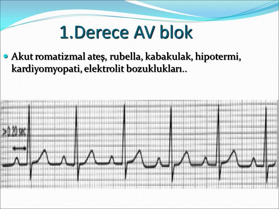 1.Derece AV blok Akut romatizmal ateş, rubella, kabakulak, hipotermi, kardiyomyopati, elektrolit bozuklukları..