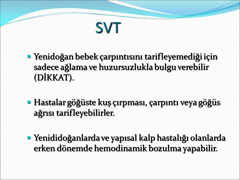 SVT Yenidoğan bebek çarpıntısını tarifleyemediği için sadece ağlama ve huzursuzlukla bulgu verebilir (DİKKAT).