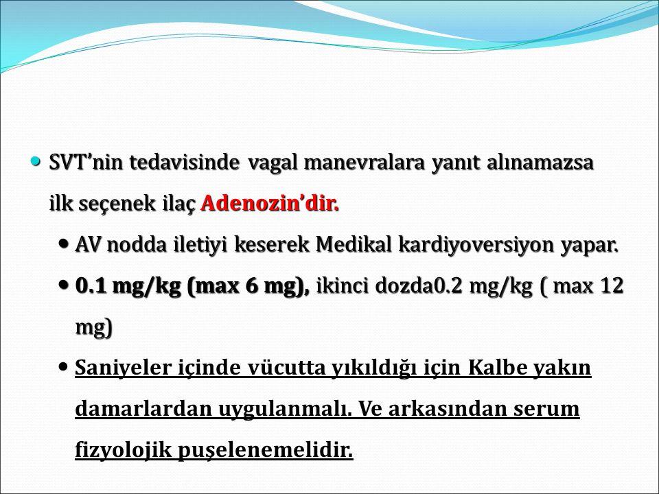 SVT'nin tedavisinde vagal manevralara yanıt alınamazsa ilk seçenek ilaç Adenozin'dir.
