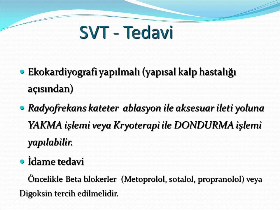 SVT - Tedavi Ekokardiyografi yapılmalı (yapısal kalp hastalığı açısından)