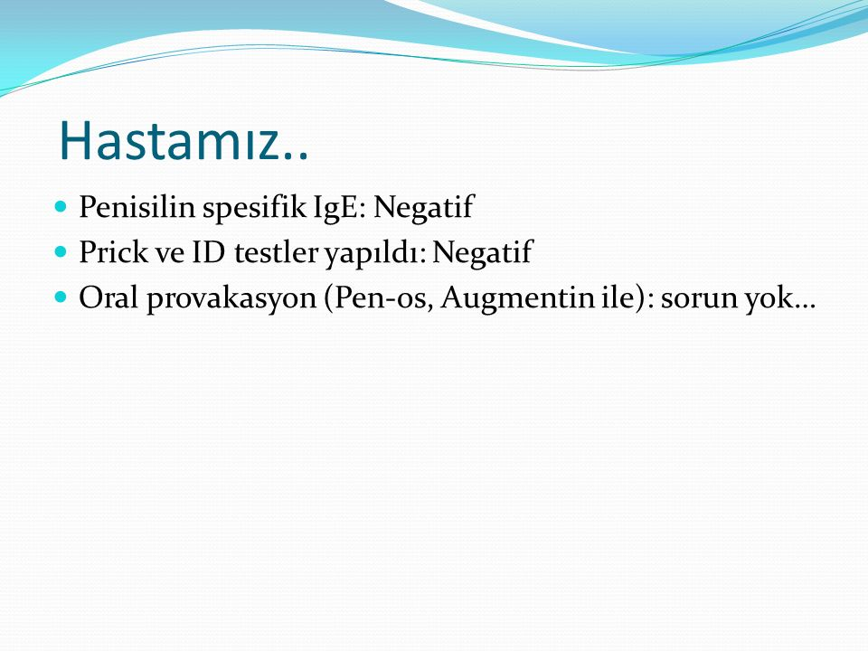 Hastamız.. Penisilin spesifik IgE: Negatif
