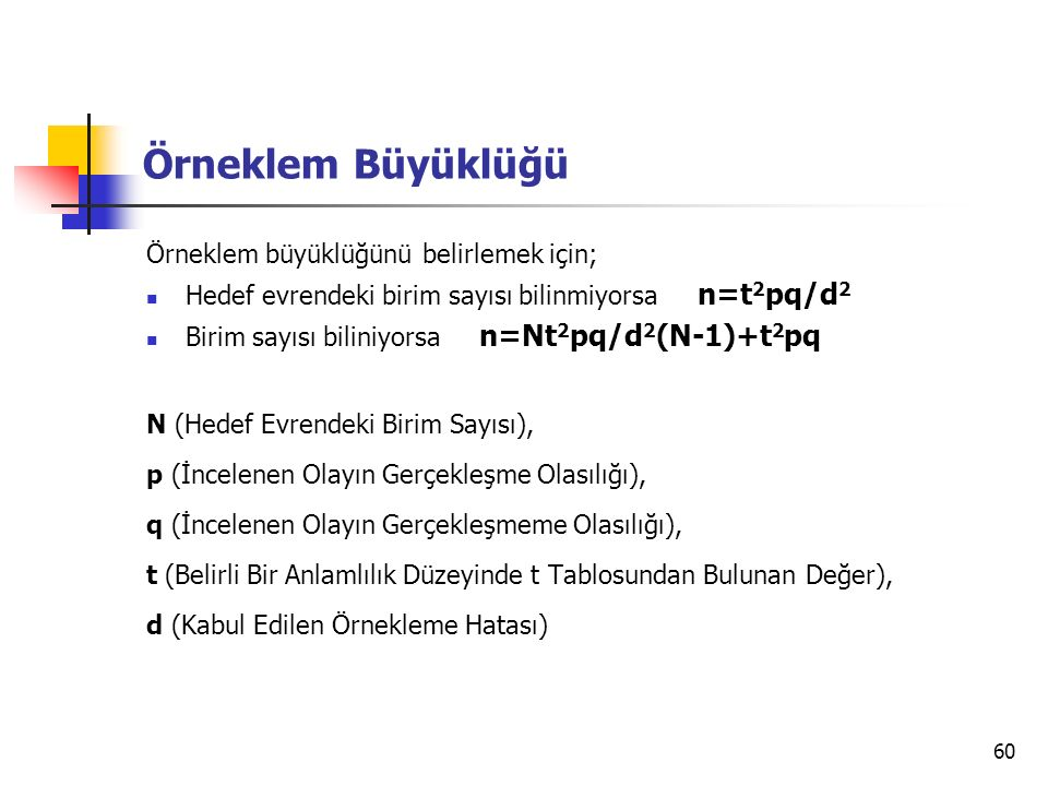Örneklem Büyüklüğü Örneklem büyüklüğünü belirlemek için;