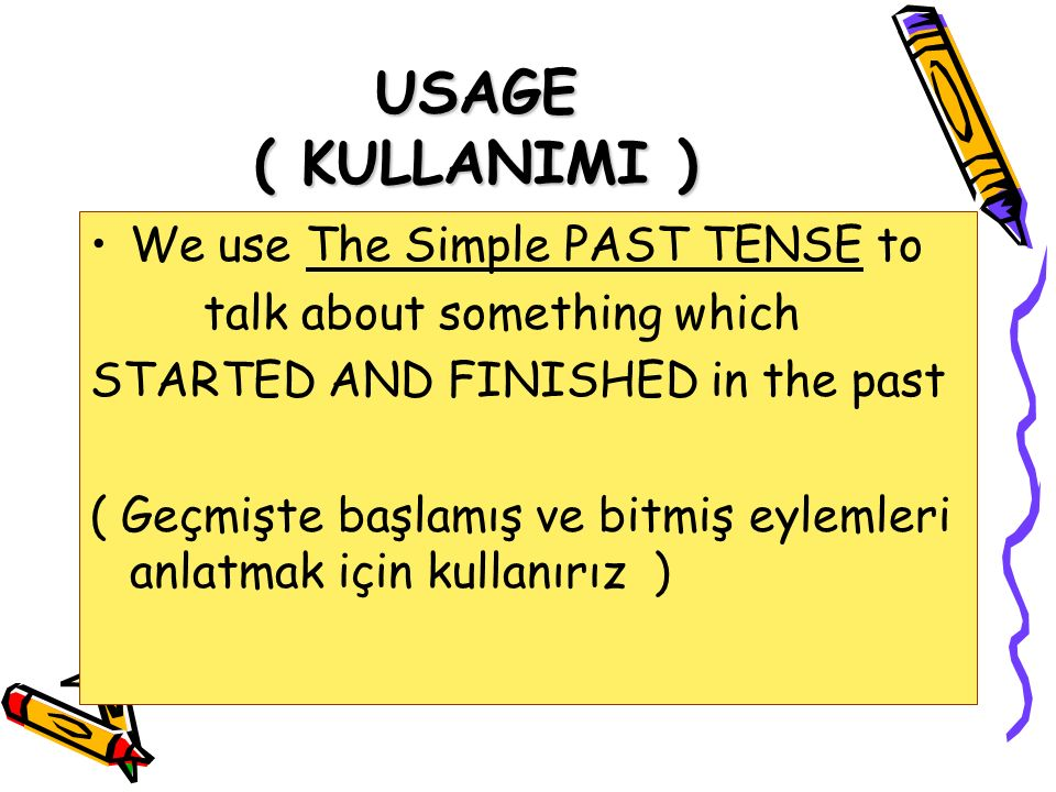 USAGE ( KULLANIMI ) We use The Simple PAST TENSE to