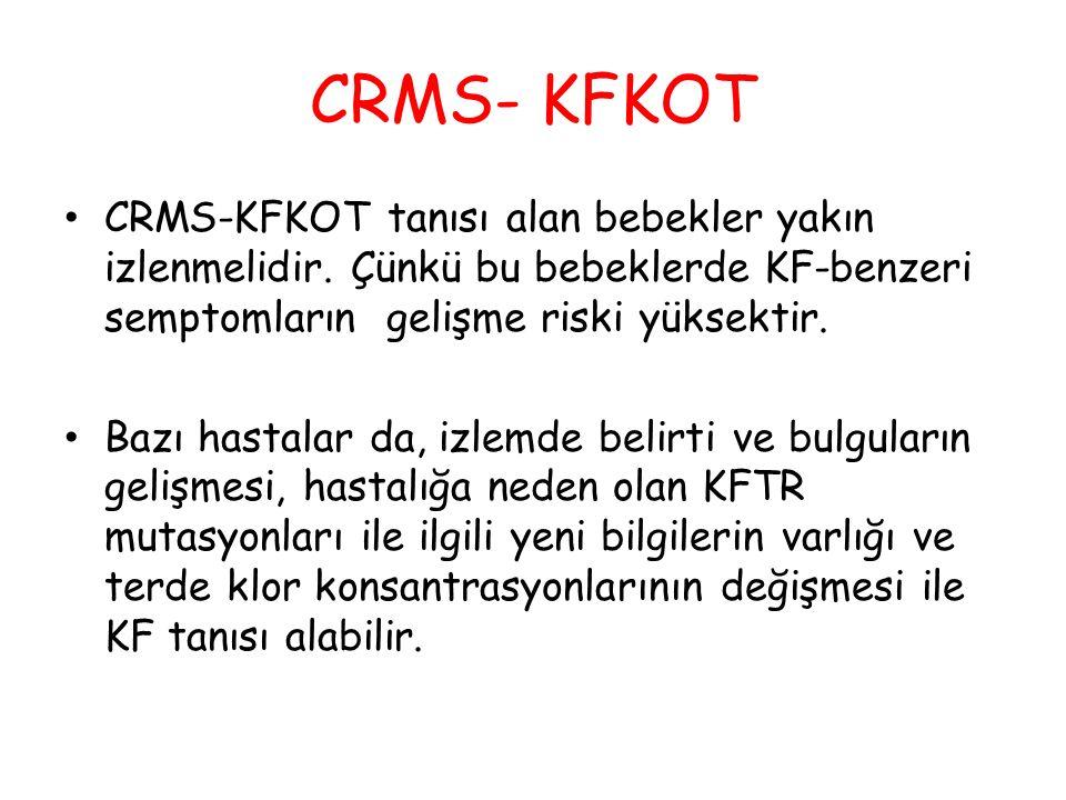 CRMS- KFKOT CRMS-KFKOT tanısı alan bebekler yakın izlenmelidir. Çünkü bu bebeklerde KF-benzeri semptomların gelişme riski yüksektir.