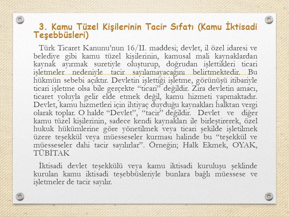 3. Kamu Tüzel Kişilerinin Tacir Sıfatı (Kamu İktisadi Teşebbüsleri) Türk Ticaret Kanunu'nun 16/II.