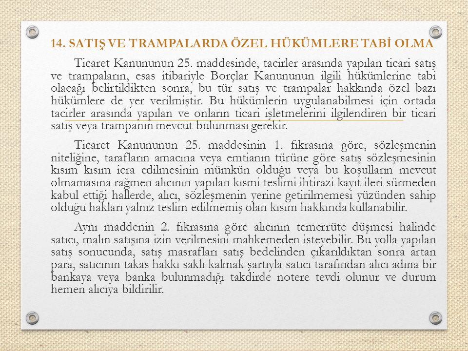 14. SATIŞ VE TRAMPALARDA ÖZEL HÜKÜMLERE TABİ OLMA Ticaret Kanununun 25