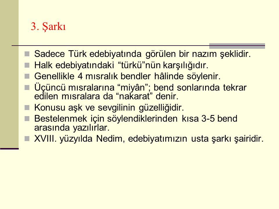 3. Şarkı Sadece Türk edebiyatında görülen bir nazım şeklidir.