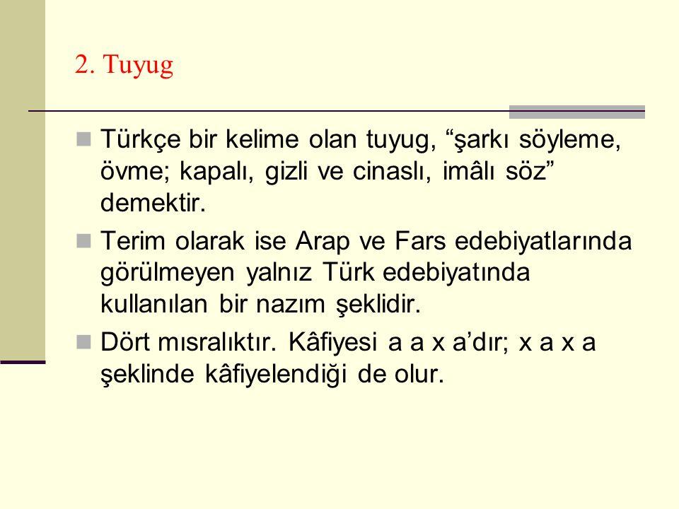 2. Tuyug Türkçe bir kelime olan tuyug, şarkı söyleme, övme; kapalı, gizli ve cinaslı, imâlı söz demektir.