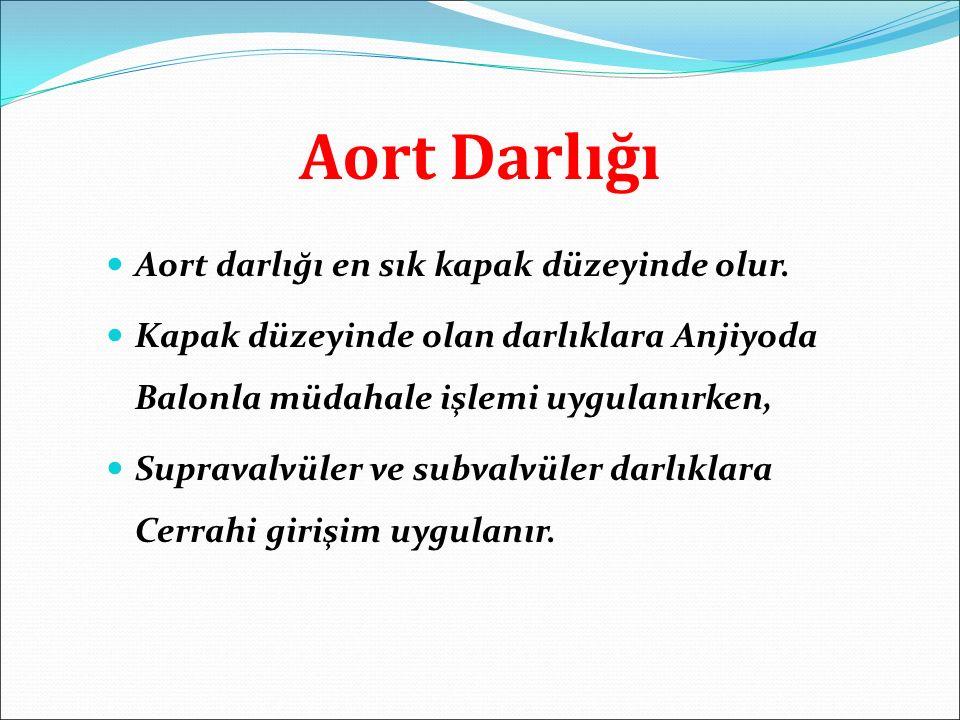 Aort Darlığı Aort darlığı en sık kapak düzeyinde olur.