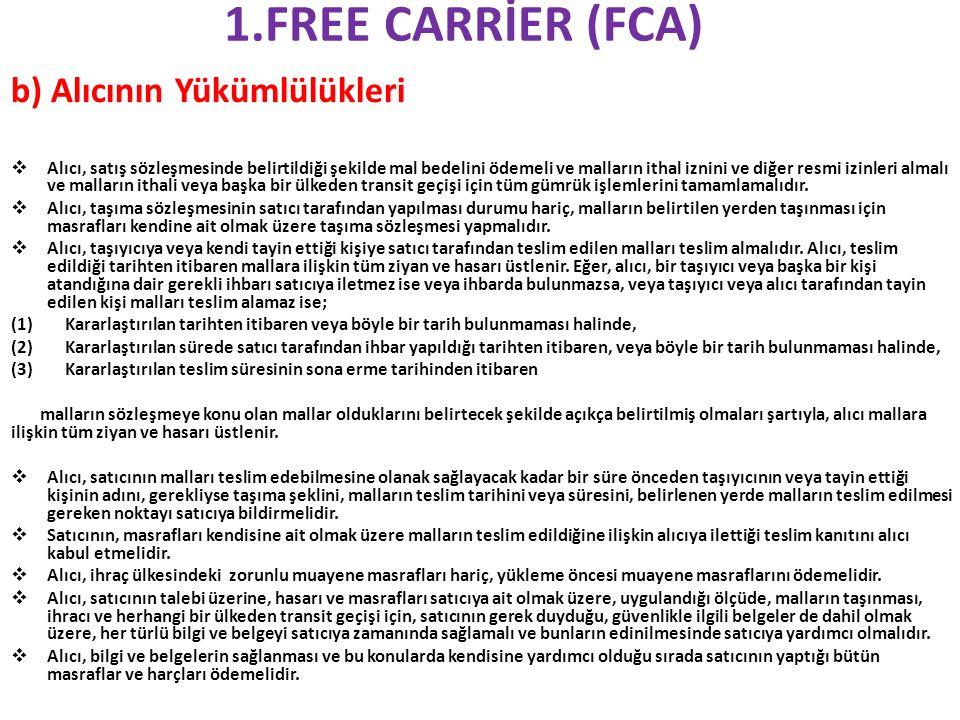 1.FREE CARRİER (FCA) b) Alıcının Yükümlülükleri