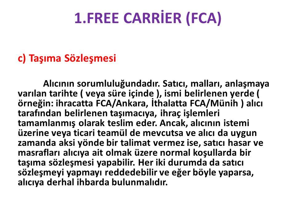 1.FREE CARRİER (FCA) c) Taşıma Sözleşmesi